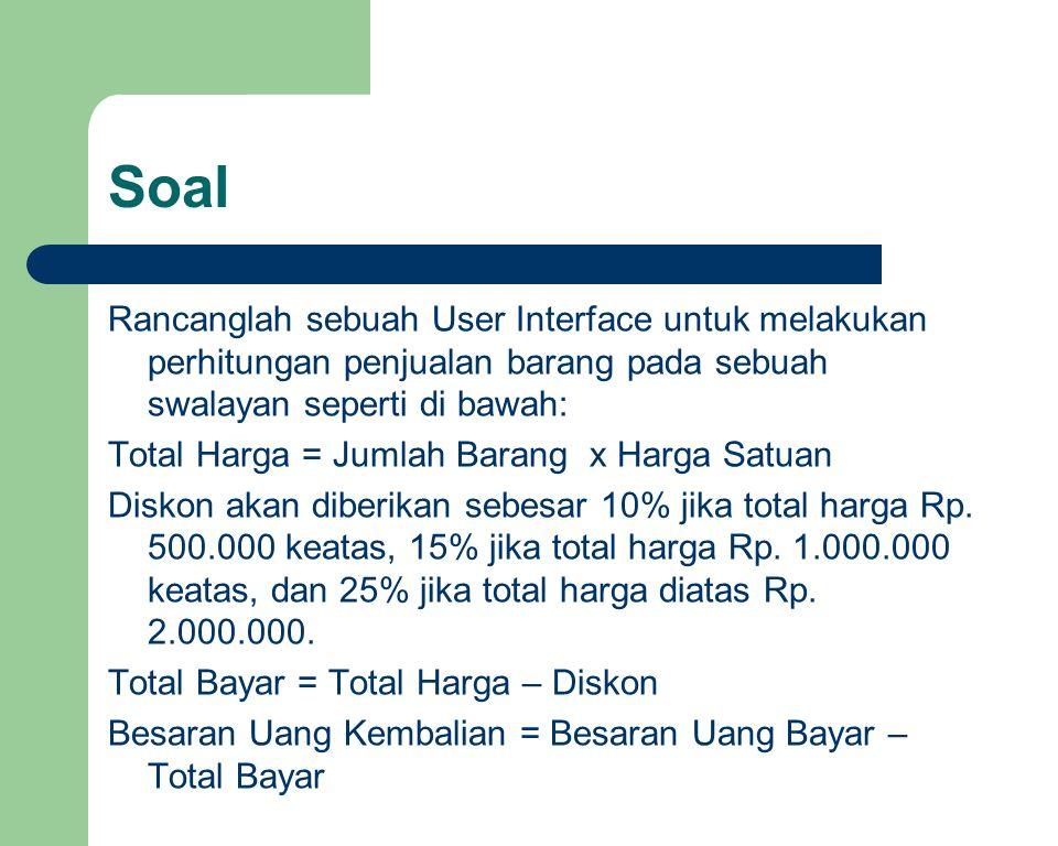 Soal Rancanglah sebuah User Interface untuk melakukan perhitungan penjualan barang pada sebuah swalayan seperti di bawah: Total Harga = Jumlah Barang x Harga Satuan Diskon akan diberikan sebesar 10% jika total harga Rp.