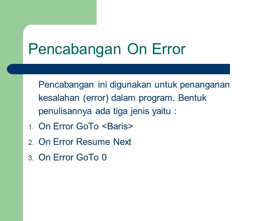 Pencabangan On Error Pencabangan ini digunakan untuk penanganan kesalahan (error) dalam program.