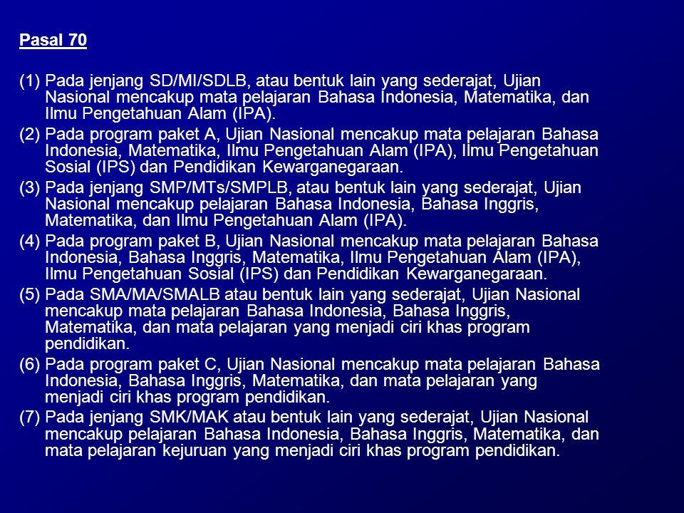Pasal 70 (1)Pada jenjang SD/MI/SDLB, atau bentuk lain yang sederajat, Ujian Nasional mencakup mata pelajaran Bahasa Indonesia, Matematika, dan Ilmu Pe