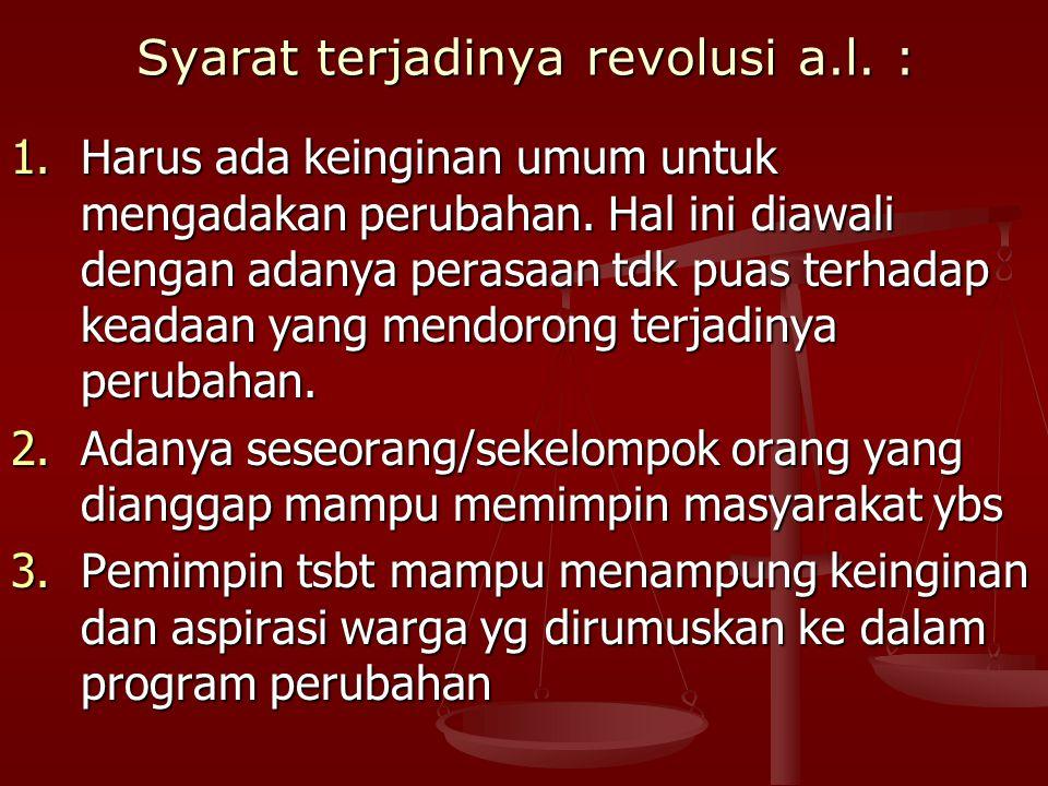 Syarat terjadinya revolusi a.l.: 1.Harus ada keinginan umum untuk mengadakan perubahan.
