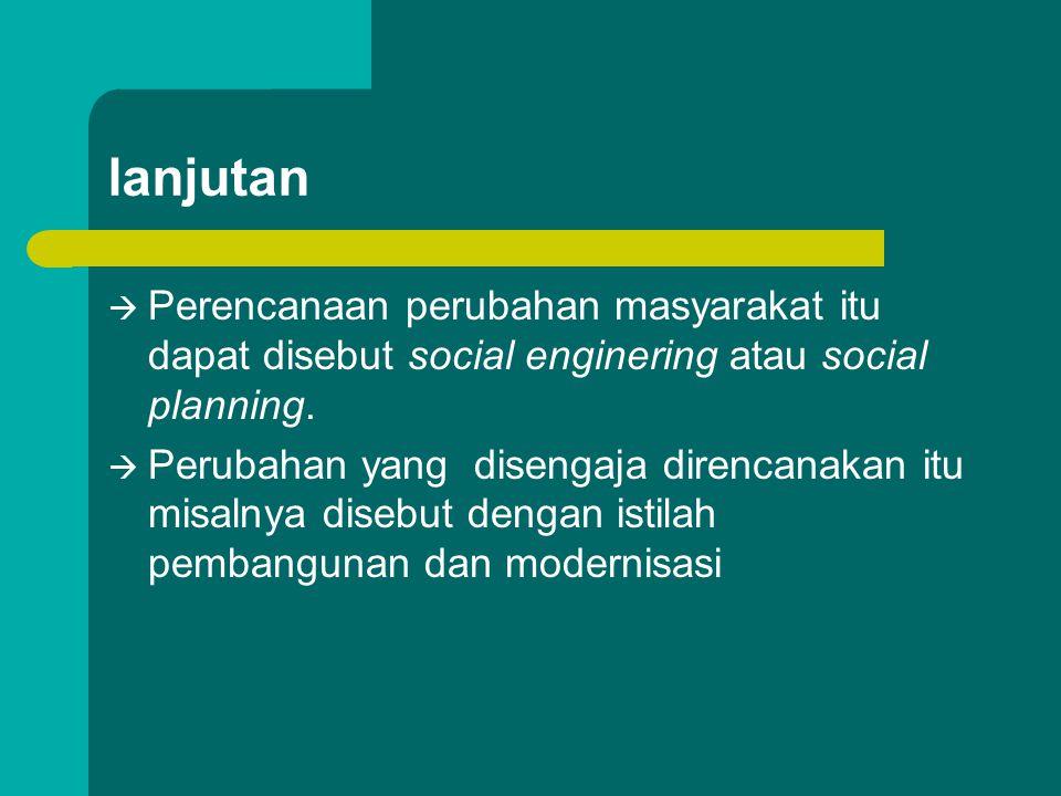 lanjutan  Perencanaan perubahan masyarakat itu dapat disebut social enginering atau social planning.