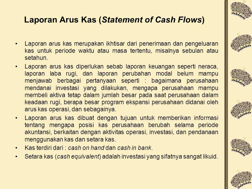 Laporan Arus Kas (Statement of Cash Flows) Laporan arus kas merupakan ikhtisar dari penerimaan dan pengeluaran kas untuk periode waktu atau masa tertentu, misalnya sebulan atau setahun.
