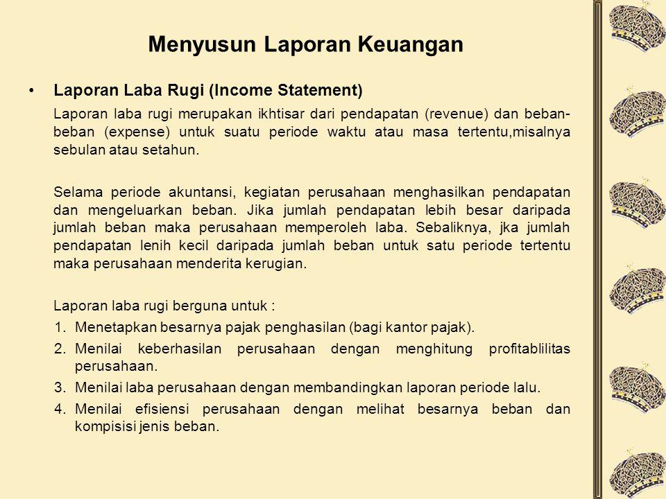 Menyusun Laporan Keuangan Laporan Laba Rugi (Income Statement) Laporan laba rugi merupakan ikhtisar dari pendapatan (revenue) dan beban- beban (expense) untuk suatu periode waktu atau masa tertentu,misalnya sebulan atau setahun.