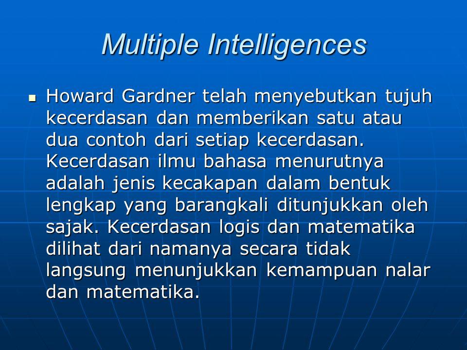 Multiple Intelligences Howard Gardner telah menyebutkan tujuh kecerdasan dan memberikan satu atau dua contoh dari setiap kecerdasan. Kecerdasan ilmu b