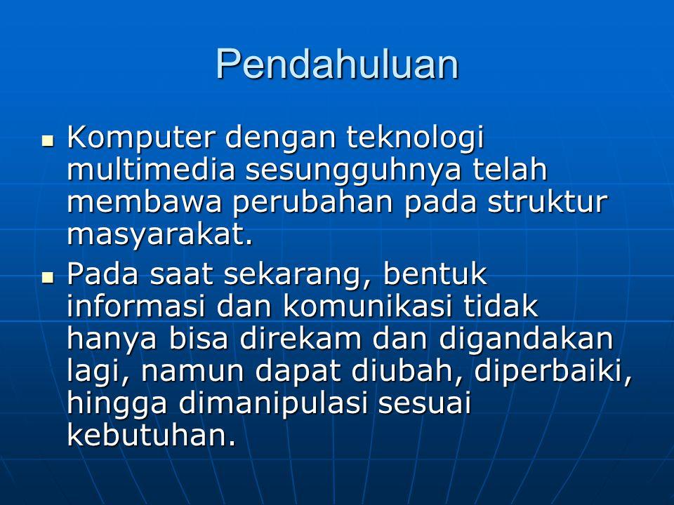 Pendahuluan Komputer dengan teknologi multimedia sesungguhnya telah membawa perubahan pada struktur masyarakat. Komputer dengan teknologi multimedia s