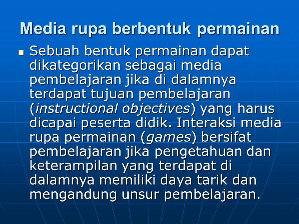 Media rupa berbentuk permainan Sebuah bentuk permainan dapat dikategorikan sebagai media pembelajaran jika di dalamnya terdapat tujuan pembelajaran (i