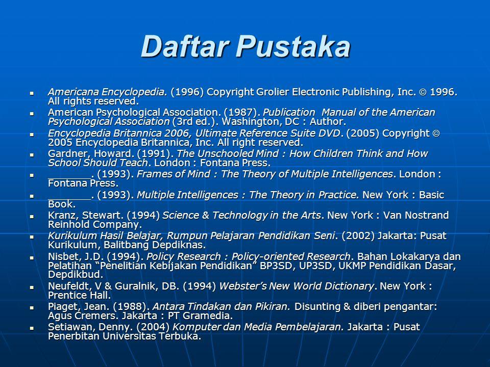 Daftar Pustaka Americana Encyclopedia. (1996) Copyright Grolier Electronic Publishing, Inc.  1996. All rights reserved. Americana Encyclopedia. (1996