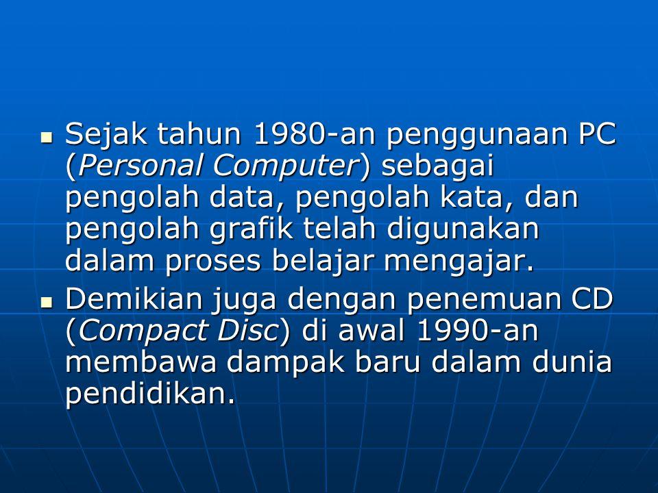 Sejak tahun 1980-an penggunaan PC (Personal Computer) sebagai pengolah data, pengolah kata, dan pengolah grafik telah digunakan dalam proses belajar m
