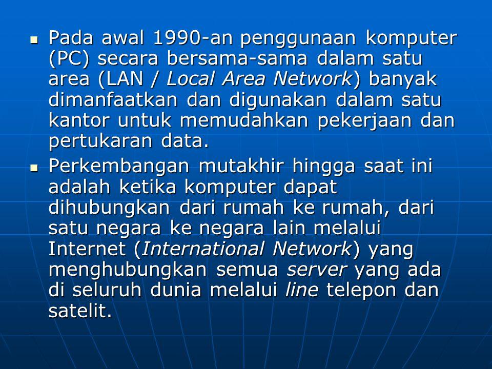 Pada awal 1990-an penggunaan komputer (PC) secara bersama-sama dalam satu area (LAN / Local Area Network) banyak dimanfaatkan dan digunakan dalam satu