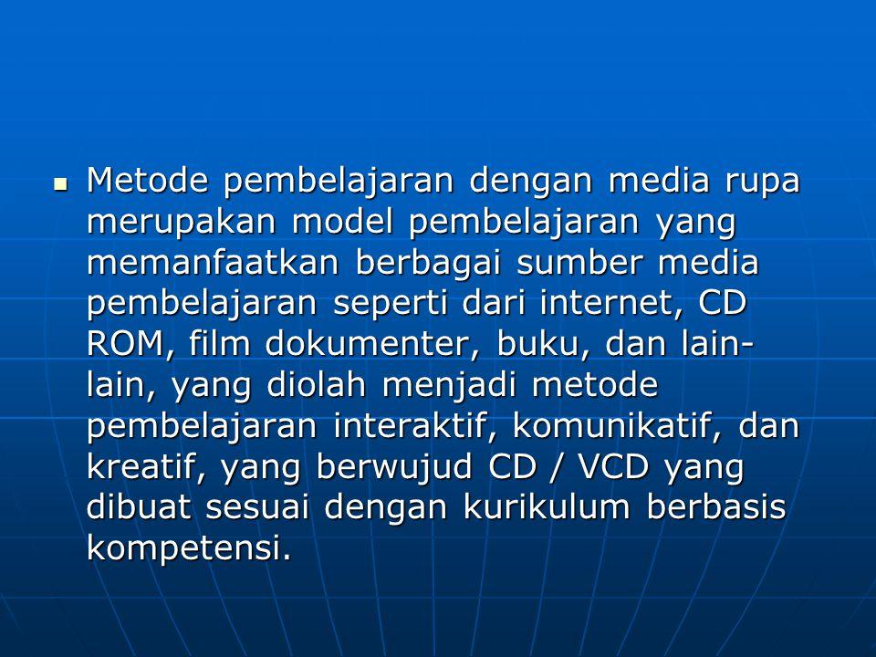 Metode pembelajaran dengan media rupa merupakan model pembelajaran yang memanfaatkan berbagai sumber media pembelajaran seperti dari internet, CD ROM,