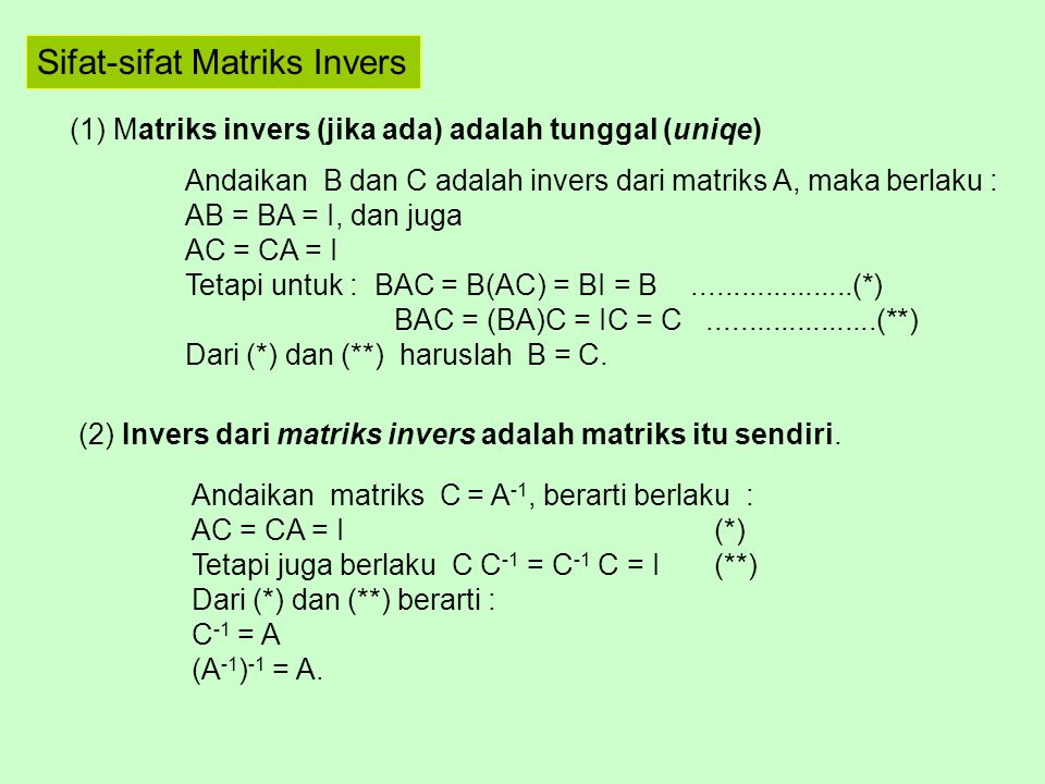 Sifat-sifat Matriks Invers (1) Matriks invers (jika ada) adalah tunggal (uniqe) Andaikan B dan C adalah invers dari matriks A, maka berlaku : AB = BA