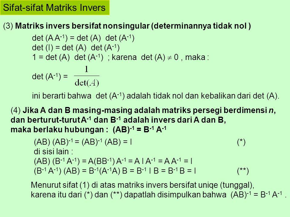 Sifat-sifat Matriks Invers (3) Matriks invers bersifat nonsingular (determinannya tidak nol ) det (A A -1 ) = det (A) det (A -1 ) det (I) = det (A) de