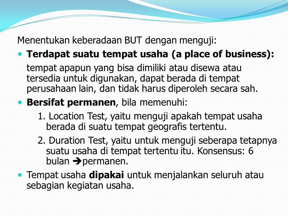 Menentukan keberadaan BUT dengan menguji: Terdapat suatu tempat usaha (a place of business): tempat apapun yang bisa dimiliki atau disewa atau tersedi
