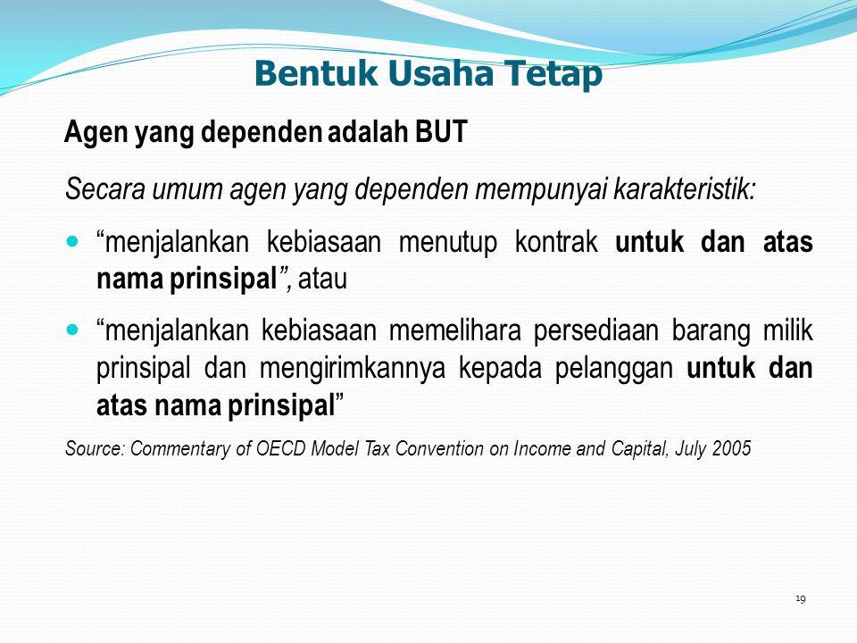 "Bentuk Usaha Tetap Agen yang dependen adalah BUT Secara umum agen yang dependen mempunyai karakteristik: ""menjalankan kebiasaan menutup kontrak untuk"