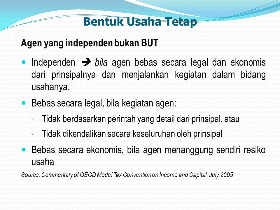 Bentuk Usaha Tetap Agen yang independen bukan BUT Independen  bila agen bebas secara legal dan ekonomis dari prinsipalnya dan menjalankan kegiatan da