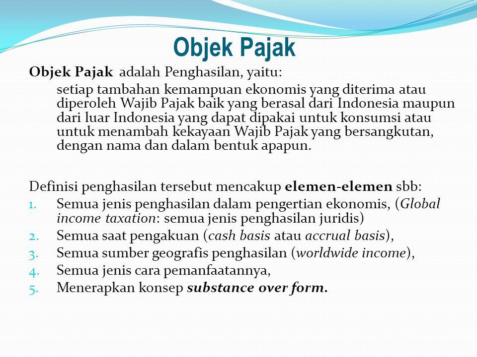 Objek Pajak Objek Pajak adalah Penghasilan, yaitu: setiap tambahan kemampuan ekonomis yang diterima atau diperoleh Wajib Pajak baik yang berasal dari