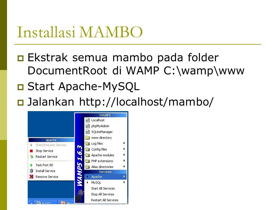 Installasi MAMBO  Ekstrak semua mambo pada folder DocumentRoot di WAMP C:\wamp\www  Start Apache-MySQL  Jalankan http://localhost/mambo/