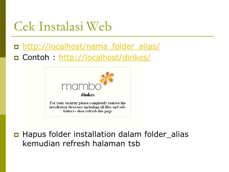 Cek Instalasi Web  http://localhost/nama_folder_alias/ http://localhost/nama_folder_alias/  Contoh : http://localhost/dinkes/http://localhost/dinkes/  Hapus folder installation dalam folder_alias kemudian refresh halaman tsb