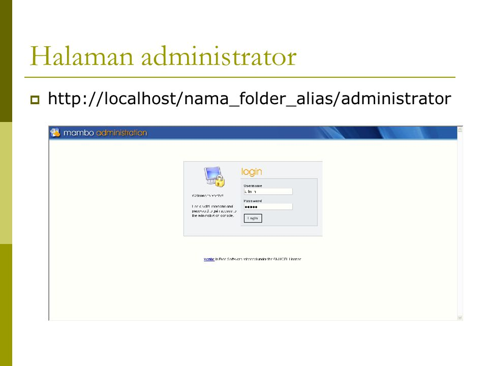 Halaman administrator  http://localhost/nama_folder_alias/administrator