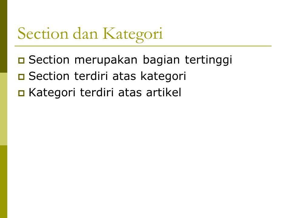 Section dan Kategori  Section merupakan bagian tertinggi  Section terdiri atas kategori  Kategori terdiri atas artikel