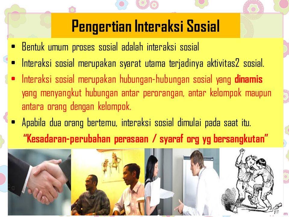 Pengertian Interaksi Sosial Bentuk umum proses sosial adalah interaksi sosial Interaksi sosial merupakan syarat utama terjadinya aktivitas2 sosial. In