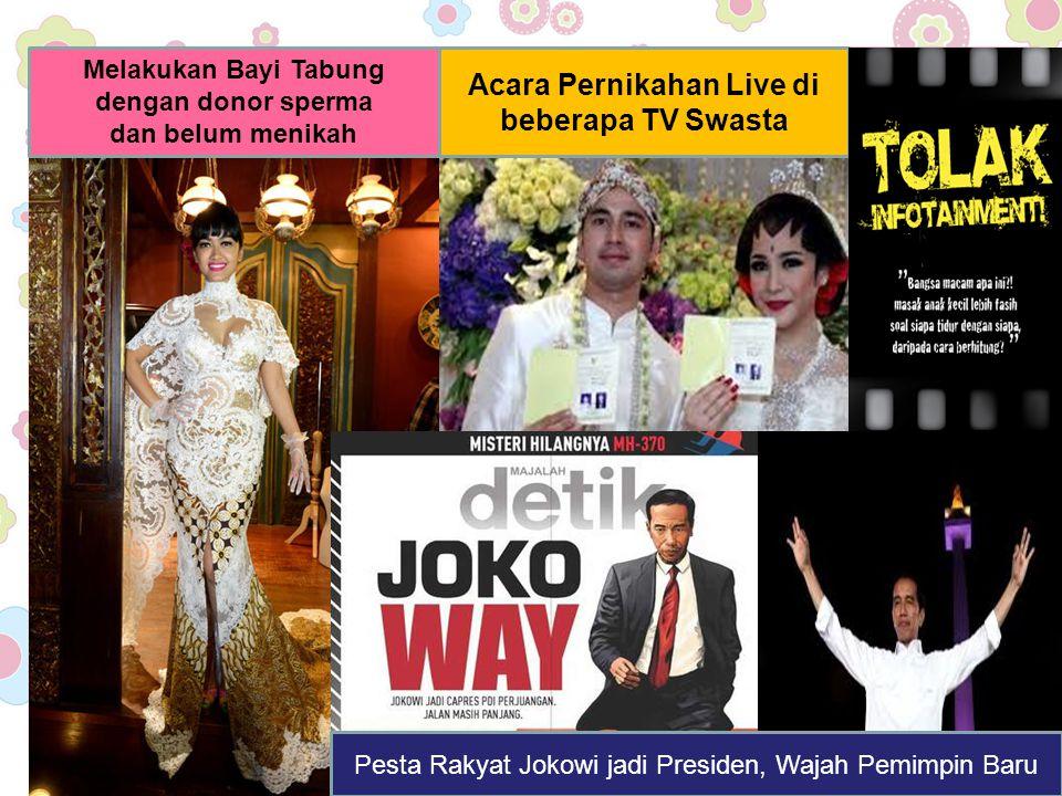 Melakukan Bayi Tabung dengan donor sperma dan belum menikah Acara Pernikahan Live di beberapa TV Swasta Pesta Rakyat Jokowi jadi Presiden, Wajah Pemim