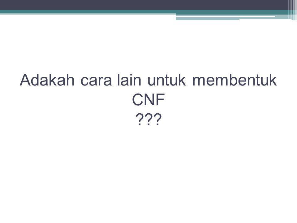Adakah cara lain untuk membentuk CNF ???