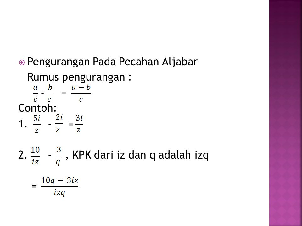 Perkalian PecahanPembagian Pecahan Rumus perkalian : x = Contoh : x = = Rumus pembagian : : = x = Contoh : : = x = =