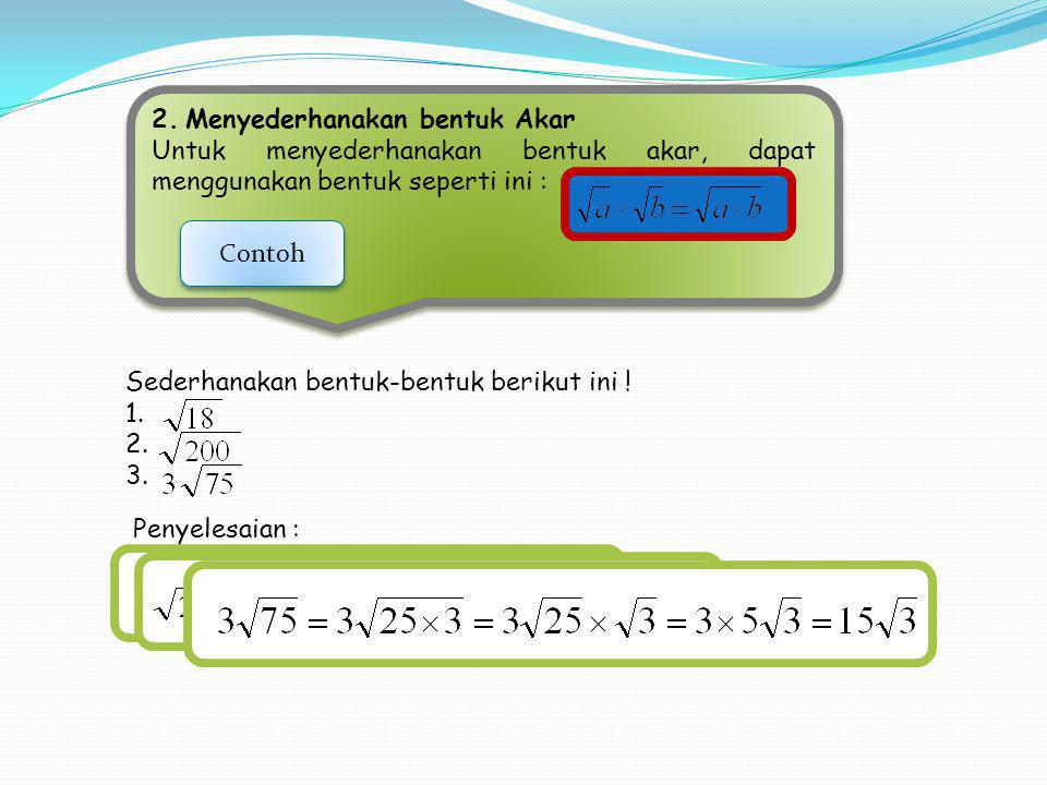 2. Menyederhanakan bentuk Akar Untuk menyederhanakan bentuk akar, dapat menggunakan bentuk seperti ini : 2. Menyederhanakan bentuk Akar Untuk menyeder