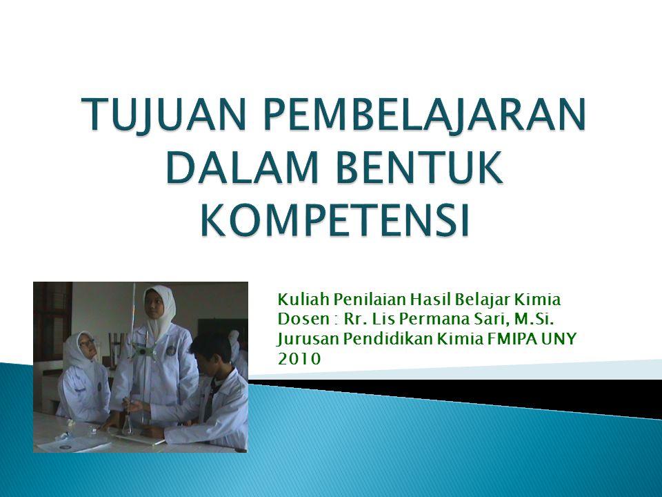 Kuliah Penilaian Hasil Belajar Kimia Dosen : Rr. Lis Permana Sari, M.Si. Jurusan Pendidikan Kimia FMIPA UNY 2010