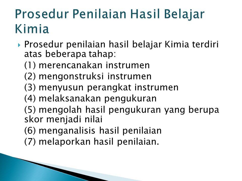  Prosedur penilaian hasil belajar Kimia terdiri atas beberapa tahap: (1) merencanakan instrumen (2) mengonstruksi instrumen (3) menyusun perangkat in
