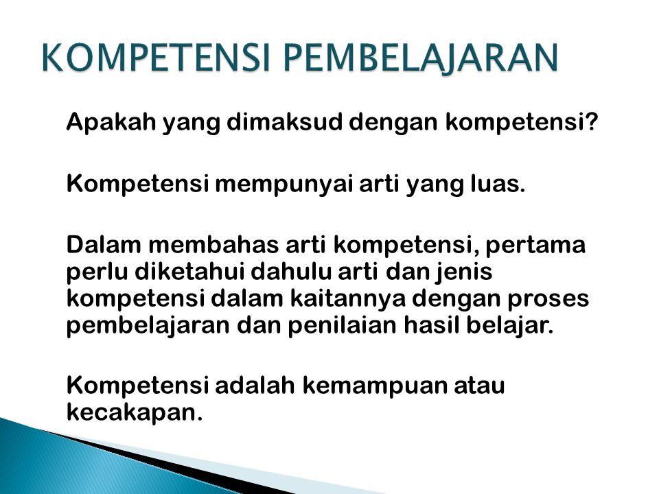 Apakah yang dimaksud dengan kompetensi? Kompetensi mempunyai arti yang luas. Dalam membahas arti kompetensi, pertama perlu diketahui dahulu arti dan j