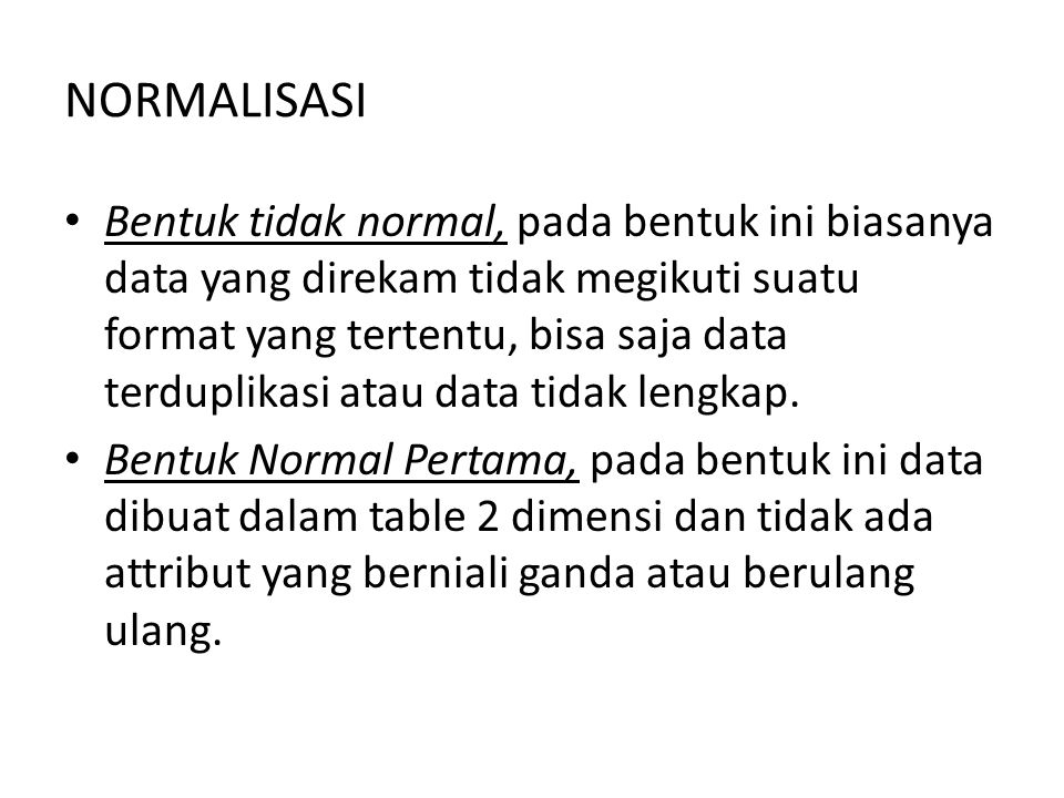 NORMALISASI Bentuk Normal Kedua, untuk membentuk normal kedua, table harus sudah dalam bentuk normal pertama.