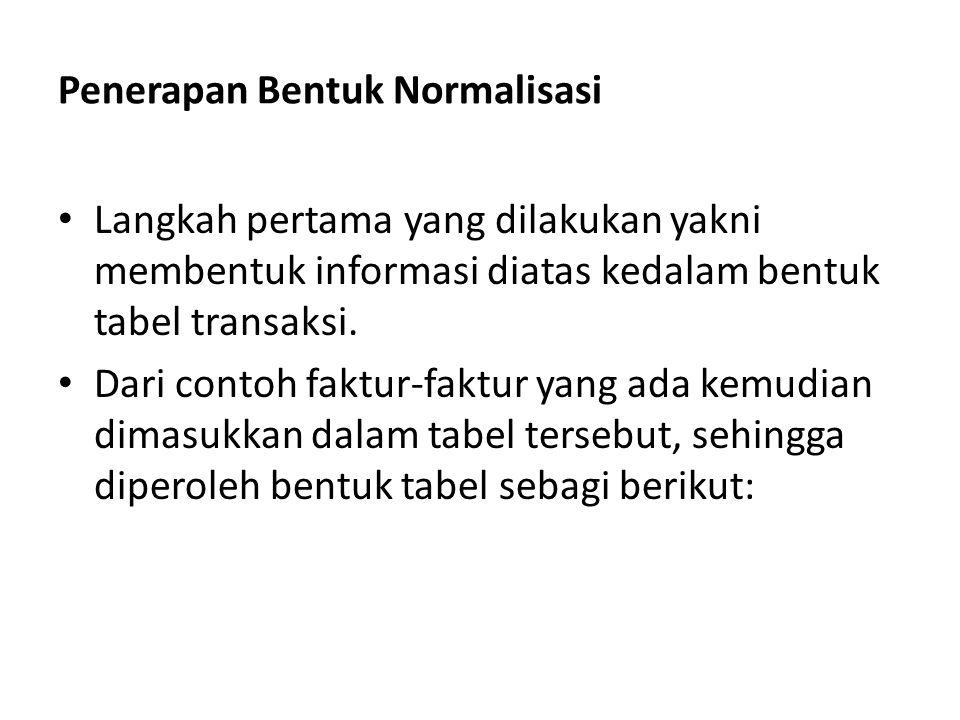 Penerapan Bentuk Normalisasi Karena tabel belum normal maka harus dilanjutkan dengan melakukan normalisasi tabel yang ketiga Untuk membentuk normal ketiga, table harus sudah dalam bentuk normal kedua.