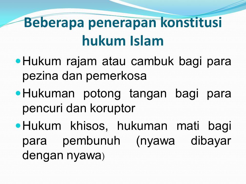 Beberapa penerapan konstitusi hukum Islam Hukum rajam atau cambuk bagi para pezina dan pemerkosa Hukuman potong tangan bagi para pencuri dan koruptor