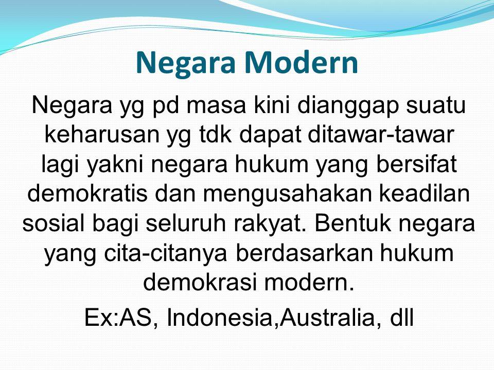 Negara Modern Negara yg pd masa kini dianggap suatu keharusan yg tdk dapat ditawar-tawar lagi yakni negara hukum yang bersifat demokratis dan mengusah