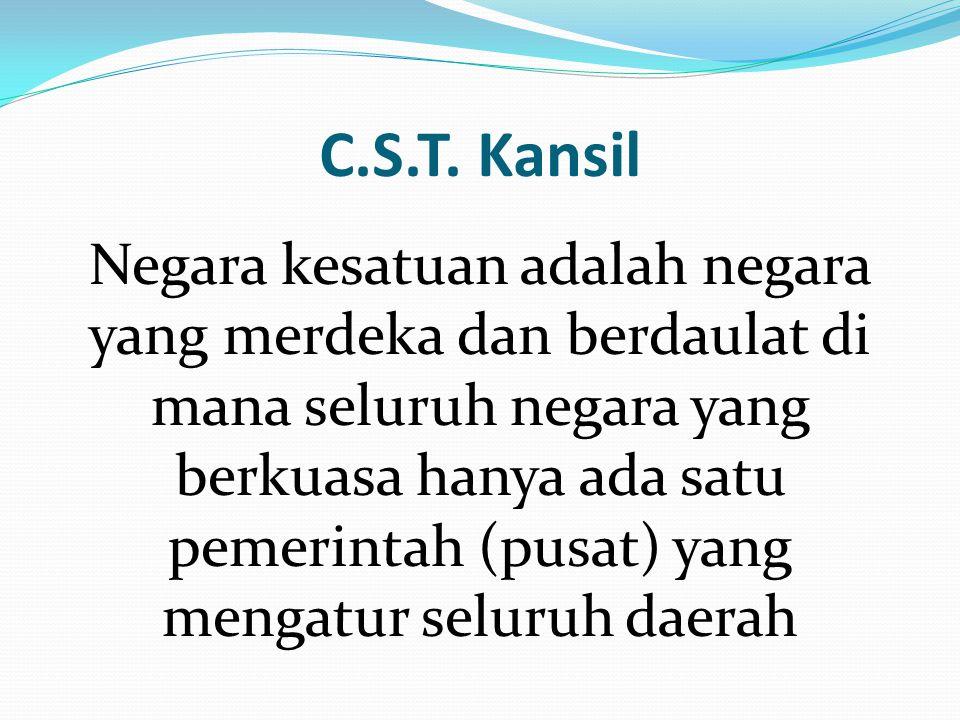 C.S.T. Kansil Negara kesatuan adalah negara yang merdeka dan berdaulat di mana seluruh negara yang berkuasa hanya ada satu pemerintah (pusat) yang men