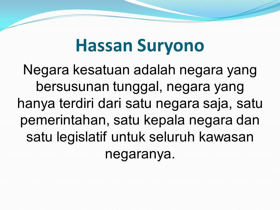 Hassan Suryono Negara kesatuan adalah negara yang bersusunan tunggal, negara yang hanya terdiri dari satu negara saja, satu pemerintahan, satu kepala