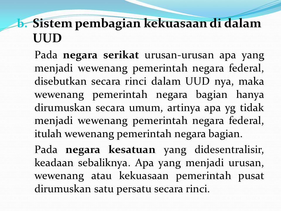 b. Sistem pembagian kekuasaan di dalam UUD Pada negara serikat urusan-urusan apa yang menjadi wewenang pemerintah negara federal, disebutkan secara ri