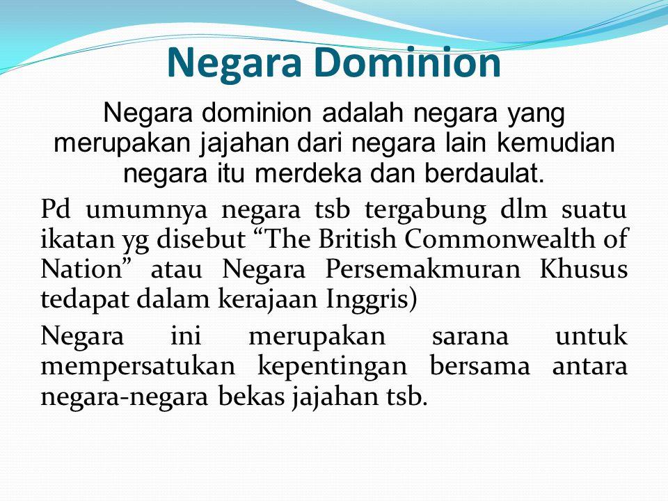 Negara Dominion Negara dominion adalah negara yang merupakan jajahan dari negara lain kemudian negara itu merdeka dan berdaulat. Pd umumnya negara tsb