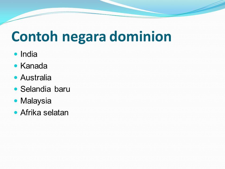Contoh negara dominion India Kanada Australia Selandia baru Malaysia Afrika selatan