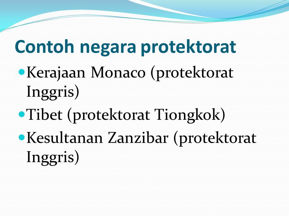 Contoh negara protektorat Kerajaan Monaco (protektorat Inggris) Tibet (protektorat Tiongkok) Kesultanan Zanzibar (protektorat Inggris)