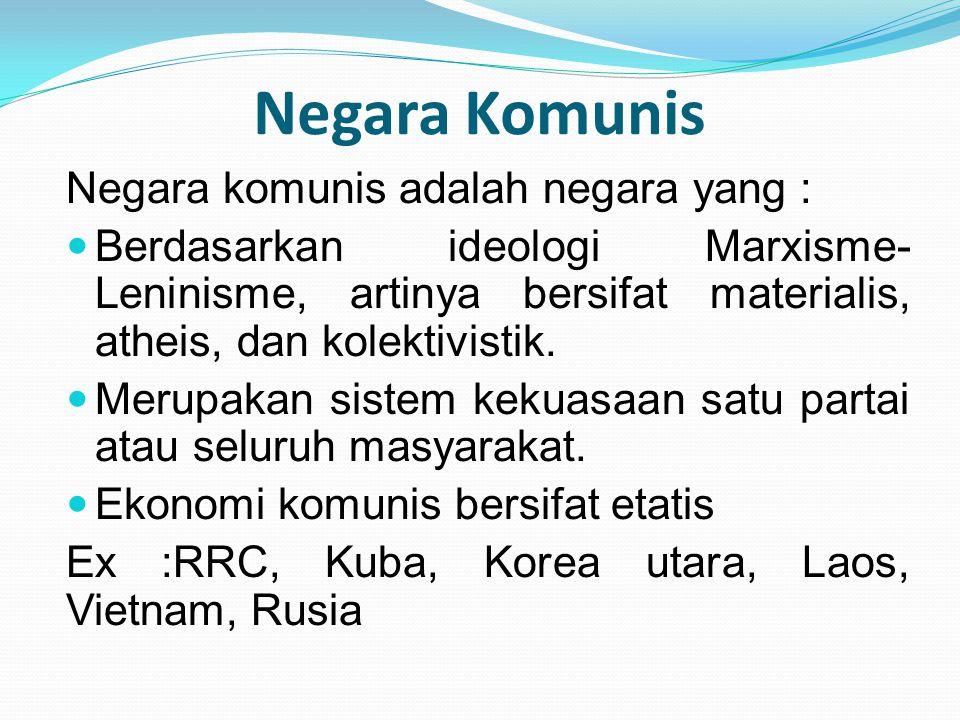 Negara Komunis Negara komunis adalah negara yang : Berdasarkan ideologi Marxisme- Leninisme, artinya bersifat materialis, atheis, dan kolektivistik. M