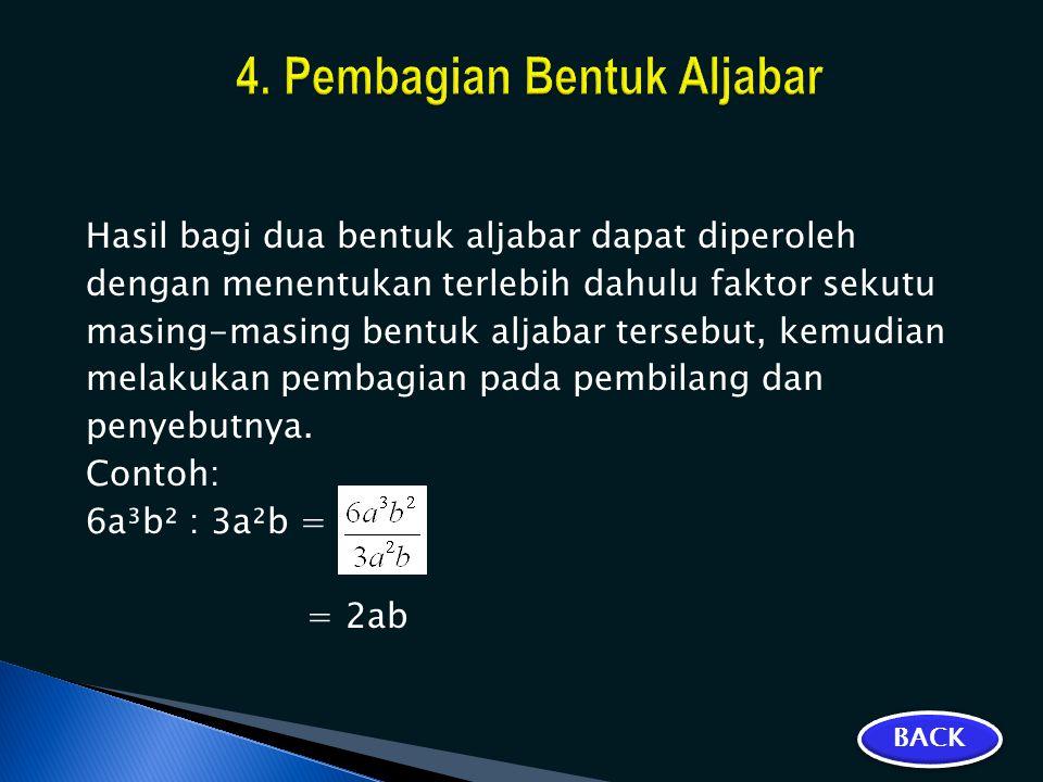 Hasil bagi dua bentuk aljabar dapat diperoleh dengan menentukan terlebih dahulu faktor sekutu masing-masing bentuk aljabar tersebut, kemudian melakuka