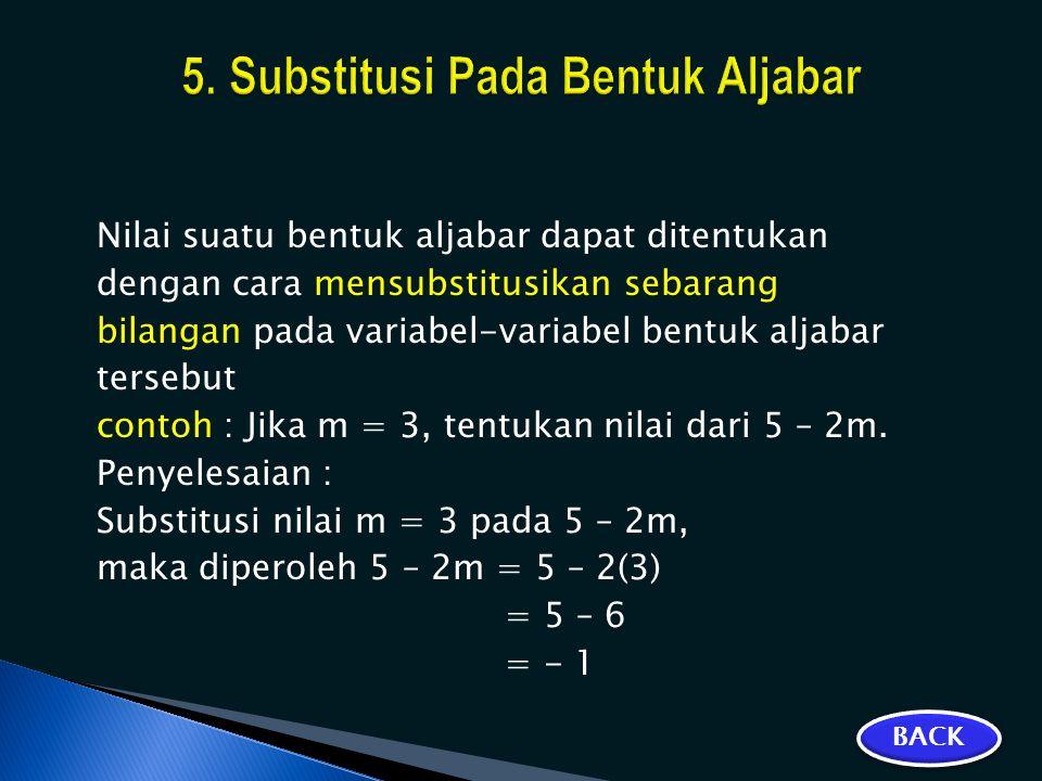 Nilai suatu bentuk aljabar dapat ditentukan dengan cara mensubstitusikan sebarang bilangan pada variabel-variabel bentuk aljabar tersebut contoh : Jik