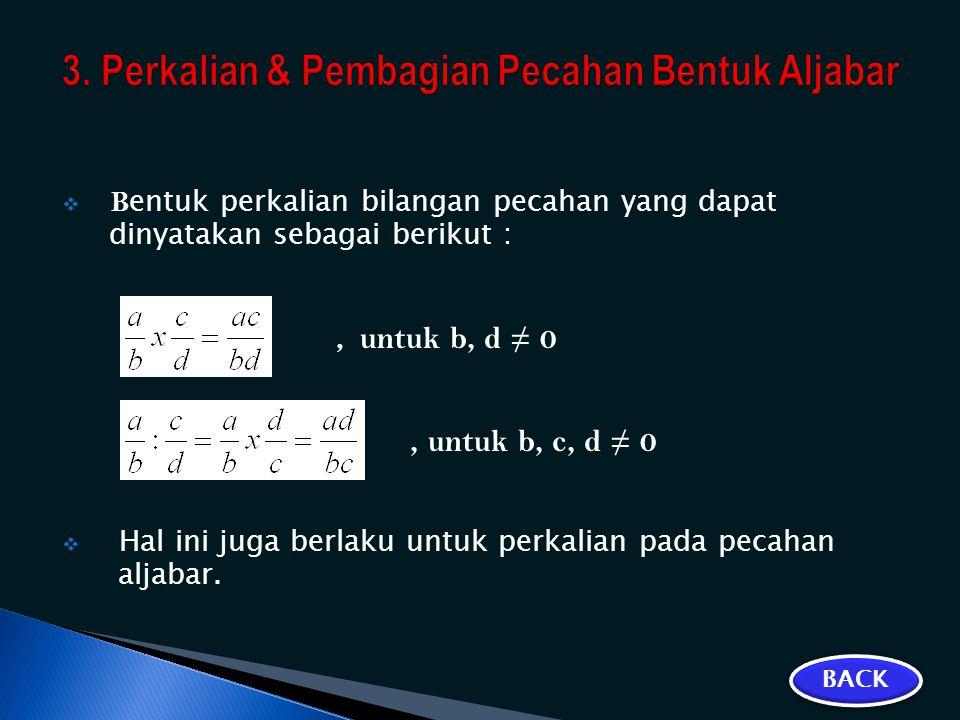  B entuk perkalian bilangan pecahan yang dapat dinyatakan sebagai berikut :, untuk b, d ≠ 0, untuk b, c, d ≠ 0  Hal ini juga berlaku untuk perkalian
