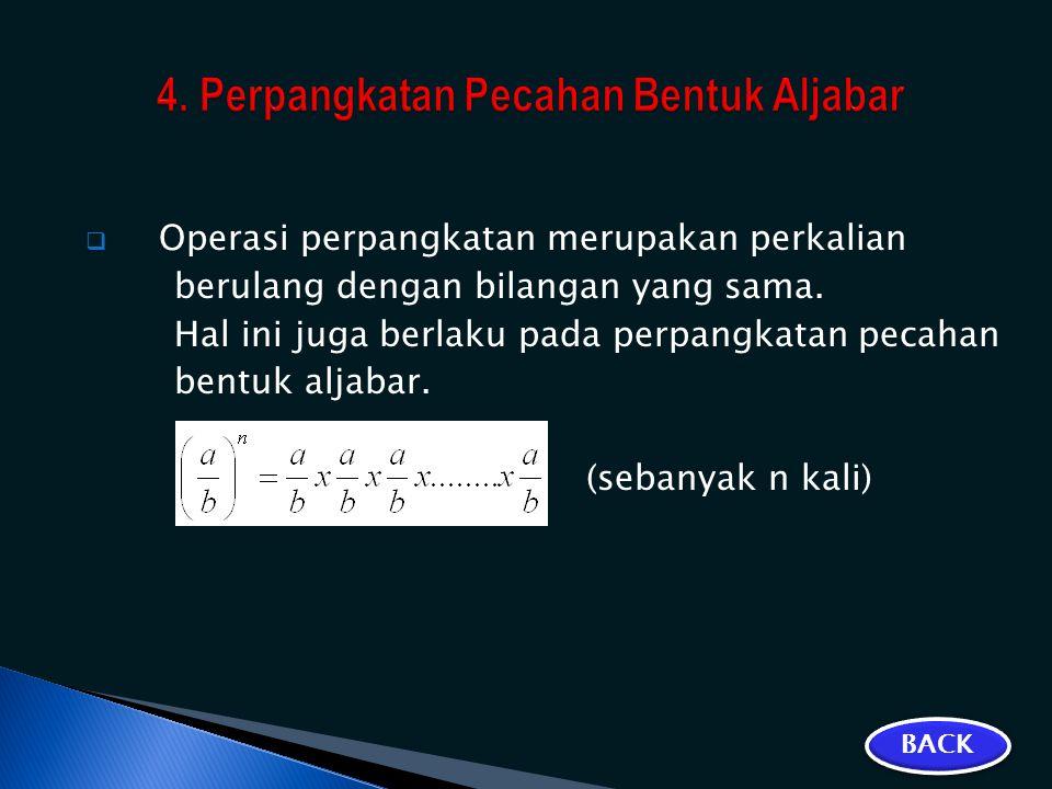  Operasi perpangkatan merupakan perkalian berulang dengan bilangan yang sama. Hal ini juga berlaku pada perpangkatan pecahan bentuk aljabar. (sebanya