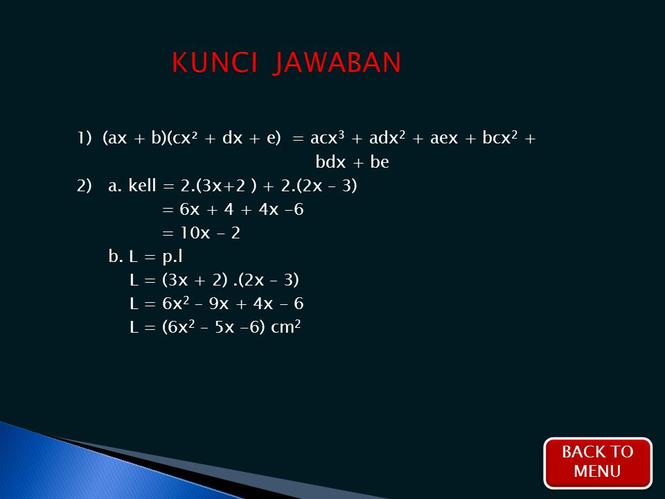 1) (ax + b)(cx² + dx + e) = acx 3 + adx 2 + aex + bcx 2 + bdx + be 2) a. kell = 2.(3x+2 ) + 2.(2x – 3) = 6x + 4 + 4x -6 = 10x - 2 b. L = p.l L = (3x +