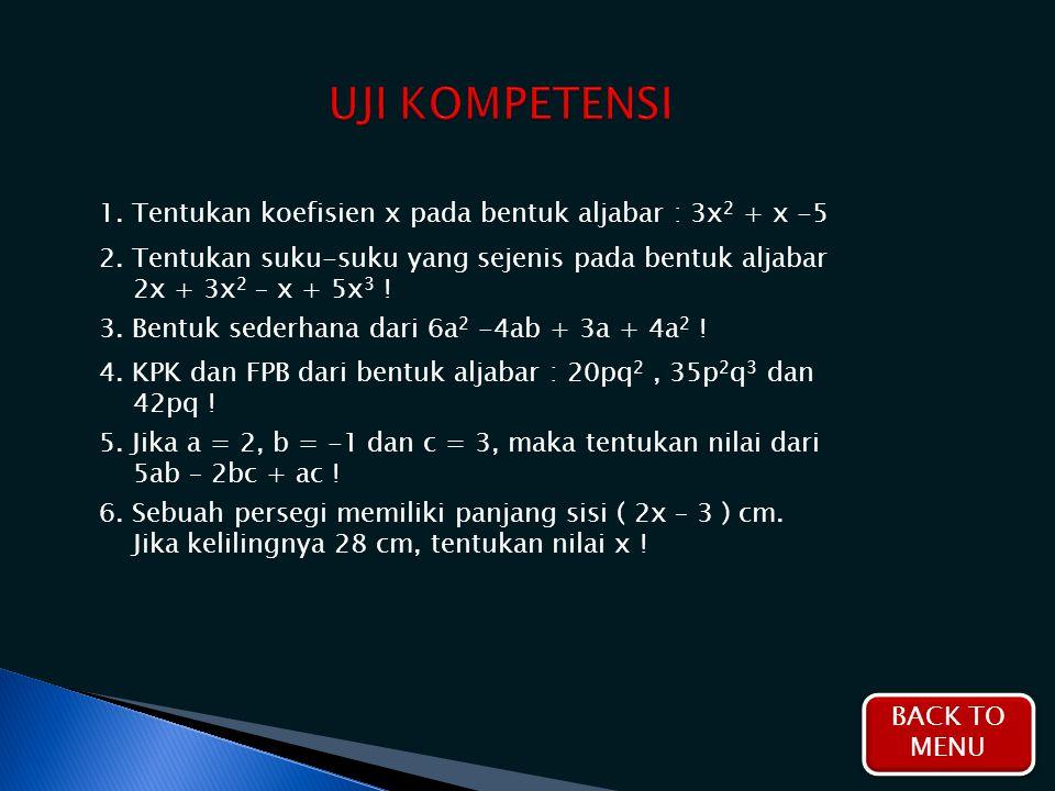 1. Tentukan koefisien x pada bentuk aljabar : 3x 2 + x -5 2. Tentukan suku-suku yang sejenis pada bentuk aljabar 2x + 3x 2 – x + 5x 3 ! 3. Bentuk sede
