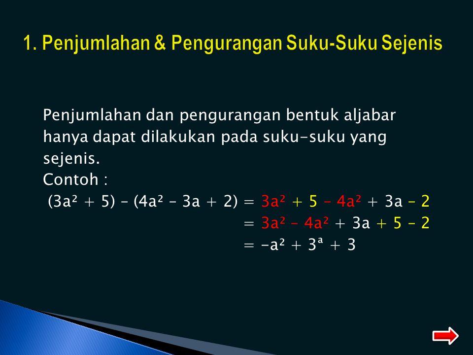 Penjumlahan dan pengurangan bentuk aljabar hanya dapat dilakukan pada suku-suku yang sejenis. Contoh : (3a² + 5) – (4a² – 3a + 2) = 3a² + 5 – 4a² + 3a